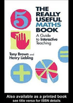 The Really Useful Maths Book : A Guide to Interactive Teaching - Tony Brown