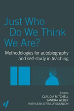 Just Who Do We Think We Are? : Methodologies For Autobiography And Self-Study In Teaching