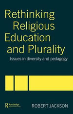 Rethinking Religious Education and Plurality : Issues in Diversity and Pedagogy - Robert Jackson