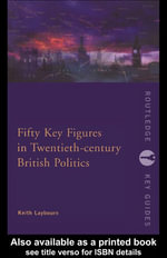Fifty Key Figures in Twentieth Century British Politics - Keith Laybourn