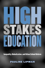High Stakes Education : Inequality, Globalization, and Urban School Reform - Pauline Lipman