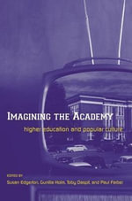 Imagining the Academy : Higher Education and Popular Culture