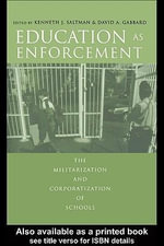 Education as Enforcement : The Militarization and Corporatization of Schools - Kenneth J. Saltman