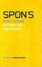 Spon's First Stage Estimating Handbook : An Essential Guide in the Early Decision-making Processes on the Viability of Construction Projects - Bryan Spain