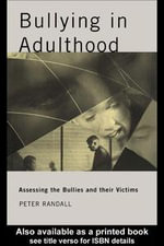 Bullying in Adulthood : Assessing the Bullies and Their Victims - Peter Randall