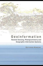 Geoinformation : Remote Sensing, Photogrammetry and Geographical Information Systems - Gottfried Konecny