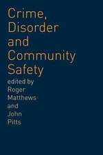 Crime, Disorder and Community Safety : A New Agenda? - Roger Matthews