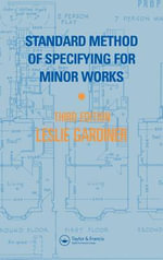 Standard Method of Specifying for Minor Works : The Preparation Of Documentation For Works Of Repair, Improvement And Conversion - L. Gardiner