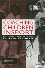 Coaching Children in Sport : Principles and Practice - M. Lee