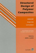 Structural Design of Polymer Composites : Eurocomp Design Code and Handbook