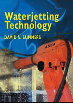 Waterjetting Technology : Understanding, Investigation and Repair - D. a. Summers