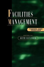 Facilities Management : Theory and Practice - Keith Alexander
