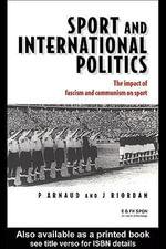 Sport and International Politics : Impact of Facism and Communism on Sport - Pierre Arnaud