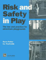 Risk and Safety in Play : The Law and Practice for Adventure Playgrounds - Playlink