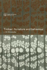Timber; Its Nature and Behaviour : Its Nature and Behaviour - J. M. Dinwoodie