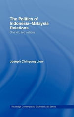 Politics of Indonesia-Malaysia Relations : One Kin, Two Nations - Joseph Chinyong Liow