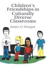 Children's Friendships in Culturally Diverse Classrooms - James G. Deegan