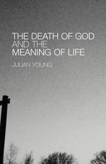 The Death of God and the Meaning of Life - Julian Young