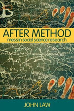 After Method : Mess in Social Science Research - John Law