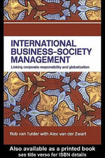 International Business-Society Management : Linking Corporate Responsibility And Globalization - Rob Van Tulder