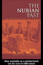 The Nubian Past : An Archaeology of the Sudan - David N. Edwards