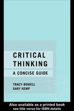 Critical Thinking : A Concise Guide - Tracy Bowelland
