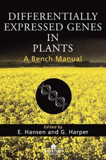 Differentially Expressed Genes in Plants : A Bench Manual - Axel Kornerup Hansen