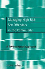 Managing High Risk Sex Offenders in the Community : A Psychological Approach - Jackie Craissati