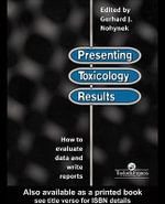 Presenting Toxicology Results : How to Evaluate Data and Write Reports - G. J. Nohynek