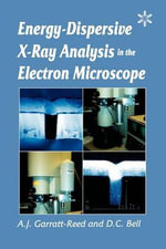 Energy Dispersive X-Ray Analysis in the Electron Microscope - A. J. Garratt-Reed