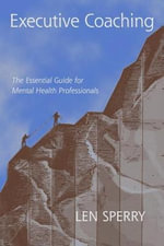 Executive Coaching : The Essential Guide for Mental Health Professionals - Len Sperry