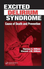 Excited Delirium Syndrome : Cause of Death and Prevention - Theresa G. Dimaio