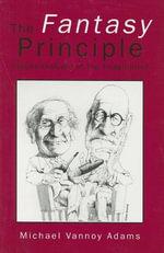 The Fantasy Principle : Psychoanalysis of the Imagination - Michael Vannoy Adams
