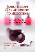 Family Therapy as an Alternative to Medication : An Appraisal of Pharmland