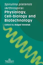 Spirulina Platensis Arthrospira : Physiology, Cell Biology and Biotechnology