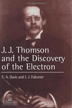 J.J. Thompson and the Discovery of the Electron - E. A. Davis