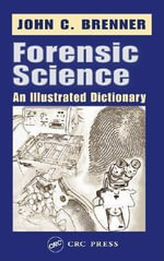 Forensic Science : An Illustrated Dictionary - John C. Brenner