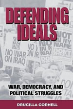 Defending Ideals : War, Democracy, and Political Struggles - Drucilla Cornell