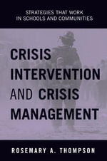Crisis Intervention and Crisis Management : Strategies That Work in Schools and Communities - Rosemary A. Thompson