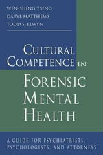 Cultural Competence in Forensic Mental Health : A Guide for Psychiatrists, Psychologists, and Attorneys - Wen-Shing Tseng