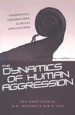 Dynamics of Human Aggression : Theoretical Foundations, Clinical Applications - Ana-Maria Rizzuto