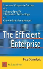 Efficient Enterprise : Increased Corporate Success with Industry-Specific Information Technology and Knowledge Management - Peter Schimitzek