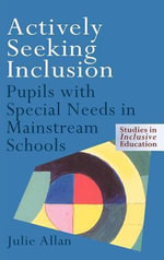 Actively Seeking Inclusion : Pupils With Special Needs in Mainstream Schools - Julie Allan