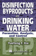 Disinfection Byproducts in Drinking Water : Formation, Analysis, and Control - Yuefeng XIE