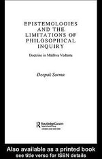 Epistemologies and the Limitations of Philosophical Inquiry : Doctrine in Madhva Vedanta - Deepak Sarma