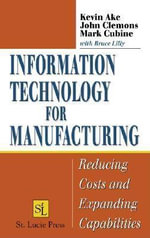Information Technology for Manufacturing : Reducing Costs and Expanding Capabilities - Kevin Ake