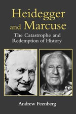 Heidegger and Marcuse : The Catastrophe and Redemption of History - Andrew Feenberg