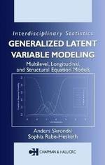 Generalized Latent Variable Modeling : Multilevel, Longitudinal, and Structural Equation Models - Anders Skrondal