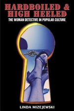 Hardboiled and High Heeled : The Woman Detective in Popular Culture - Linda Mizejewski