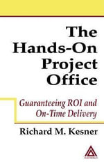 Hands-On Project Office : Guaranteeing Roi and On-Time Delivery - Richard M. Kesner
